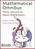 Mathematical Omnibus : Thirty Lectures on Classic Mathematics, Fuks, D. B. and Tabachnikov, Serge, 0821843168