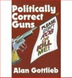 Politically Correct Guns, Alan Gottlieb, 0936783168