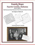Family Maps of Fayette County, Alabama, Deluxe Edition : With Homesteads, Roads, Waterways, Towns, Cemeteries, Railroads, and More, Boyd, Gregory A., 1420313169