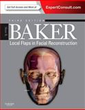 Local Flaps in Facial Reconstruction : Expert Consult - Online and Print, Baker, Shan R., 1455753165