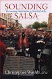 Sounding Salsa : Performing Latin Music in New York City, Washburne, Christopher, 1592133169