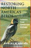 Restoring North America's Birds : Lessons from Landscape Ecology, Askins, Robert A., 0300093160