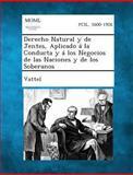 Derecho Natural y de Jentes, Aplicado Á la Conducta y Á Los Negocios de Las Naciones y de Los Soberanos, Vattel, 1289353166