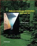 Between Landscape Architecture and Land Art, Udo Weilacher, 3764353163