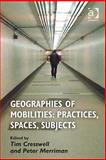 Geographies of Mobilities : Practices Spaces Subjects, Merriman, Peter and Cresswell, Tim, 0754673162