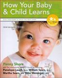 How Your Baby and Child Learns : Give Your Baby and Child the Best Start, Shore, Penny A., 1896833160