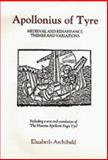 Apollonius of Tyre : Medieval and Renaissance Themes and Variations, Archibald, Elizabeth, 0859913163