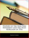 History of the Sinn Fein Movement and the Irish Rebellion Of 1916, Francis P. Jones, 1142333167