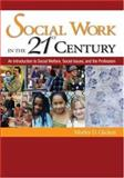Social Work in the 21st Century : An Introduction to Social Welfare, Social Issues, and the Profession, Glicken, Morley D., 1412913160
