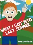 What I Got into Last Summer, Janet Lynn Eystad, 1462653162