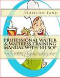 Professional Waiter and Waitress Training Manual with 101 SOP, Hotelier Hotelier Tanji, 1492733164