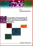 Innovative Processing of Films and Nanocrystalline Powders 9781860943164