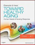 Ebersole and Hess' Toward Healthy Aging : Human Needs and Nursing Response, Touhy, Theris A. and Jett, Kathleen F., 0323073166