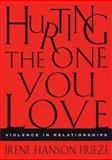 Hurting the One You Love : Violence in Relationships, Frieze, Irene Hanson, 0534633161
