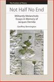 Not Half No End : Militantly Melancholic Essays in Memory of Jacques Derrida, Bennington, Geoffrey, 0748643168