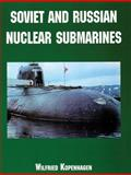 Soviet and Russian Nuclear Submarines, Wilfried Kopenhagen, 0764313169