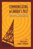 Communicating in Canada's Past : Essays in Media History, , 0802093167