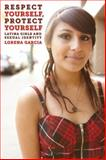 Respect Yourself, Protect Yourself : Latina Girls and Sexual Identity, Garcia, Lorena, 0814733166