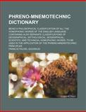 Phreno-Mnemotechnic Dictionary; Being a Philosophical Classification of All the Homophonic Words of the English Language Containing Also Separate Cl, Francis Fauvel-Gouraud, 1159943168