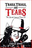 Trails, Trials, and Tears, Texas Lil Arnold, 1479713163