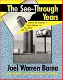 The See-Through Years : Creation and Destruction in Texas Architecture and Real Estate, 1981-1991, Barna, Joel W., 0892633166