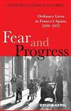 Fear and Progress : Ordinary Lives in Franco's Spain, 1939-1975, Sánchez, Antonio Cazorla, 1405133163
