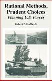 Rational Methods, Prudent Choices : Planning U. S. Forces, Haffa, Robert P., 1410223167