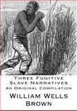 Three Fugitive Slave Narratives, William Wells Brown and John Thompson, 1470173166