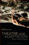 Theatre and Adaptation : Return, Rewrite, Repeat, , 147253316X