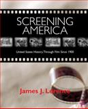 Screening America : United States History Through Film Since 1900, Lorence, James J., 0321143167