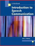 Introduction to Speech Communication : A Workbook, Makay, John J., 0757533167