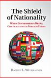 The Shield of Nationality : When Governments Break Contracts with Foreign Firms, Wellhausen, Rachel, 1107443164
