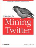 21 Recipes for Mining Twitter, Russell, Matthew A., 1449303161