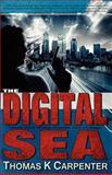 The Digital Sea, Thomas K. Carpenter, 1477643168