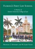 Florida's First Law School : History of Stetson University College of Law, Swygert, Michael I. and Vause, W. Gary, 1594603162