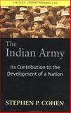 The Indian Army : Its Contribution to the Development of a Nation, Cohen, Stephen P., 0195653165