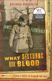 What Disturbs Our Blood, James FitzGerald, 0679313168