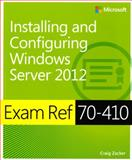 Installing and Configuring Windows Server 2012 : Exam Ref 70-410, McLean, Ian and Zacker, Craig, 0735673160