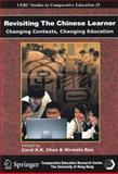 Revisiting the Chinese Learner : Changing Contexts, Changing Education, Chan, Carol, 9628093169