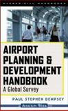 Airport Planning and Development Handbook : A Global Survey, Dempsey, Paul Stephen, 0071343164