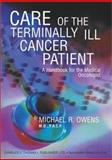 Care of the Terminally Ill Cancer Patient : A Handbook for the Medical Oncologist, Owens, Michael R., 0398073163
