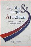 Red, Blue, and Purple America : The Future of Election Demographics, , 0815783167