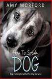 How to Speak Dog, Amy Morford, 1490563164