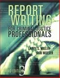 Report Writing for Criminal Justice Professionals, Miller, Larry S. and Moeser, Dan, 1593453167