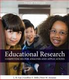 Educational Research : Competencies for Analysis and Applications, Gay, Lorraine R. and Mills, Geoffrey E., 0132613174