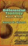 Differential Topology : First Steps, Wallace, Andrew H., 0486453170