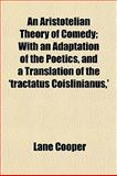 An Aristotelian Theory of Comedy; with an Adaptation of the Poetics, and a Translation of the 'Tractatus Coislinianus,', Cooper, Lane, 1150333170
