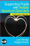 Supporting Pupils with Autistic Spectrum Disorders : A Guide for School Support Staff, Plimley, Lynn and Bowen, Maggie, 1412923174