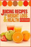 Juicing Recipes for Weight Loss and Health, Ned Campbell, 149359317X