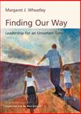 Finding Our Way, Margaret J. Wheatley, 1576753174